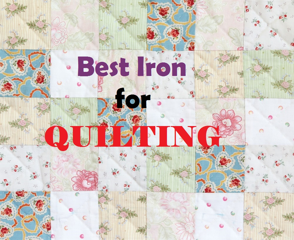 Best Iron For Quilting All Her Things