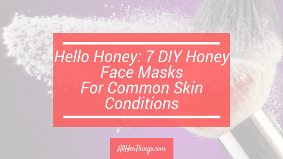 Hello Honey: 7 DIY Honey Face Masks For Common Skin Conditions